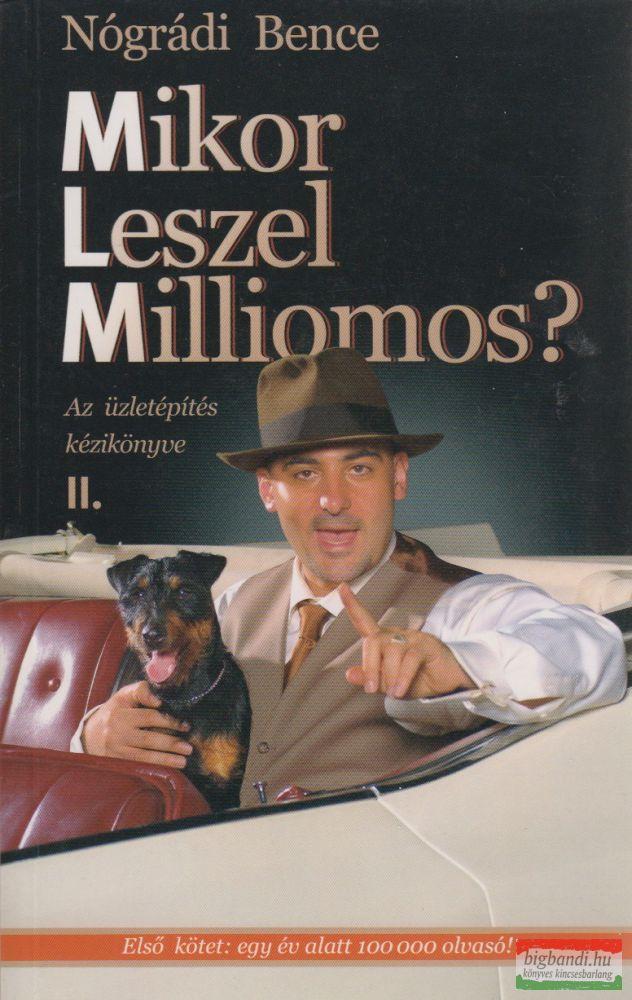 Nógrádi Bence - Mikor leszel milliomos? - az üzletépítés kézikönyve II.