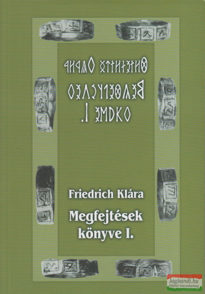 Friedrich Klára - Megfejtések könyve I.