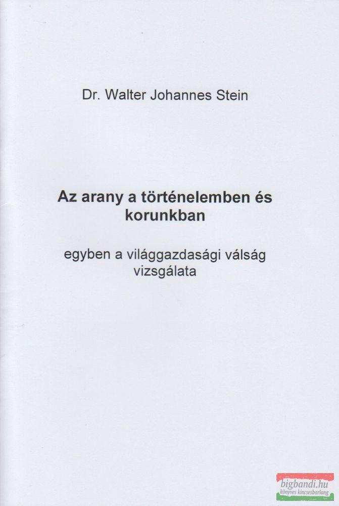 Dr. Walter Johannes Stein - Az arany a történelemben és korunkban - egyben a világgazdasági válság vizsgálata