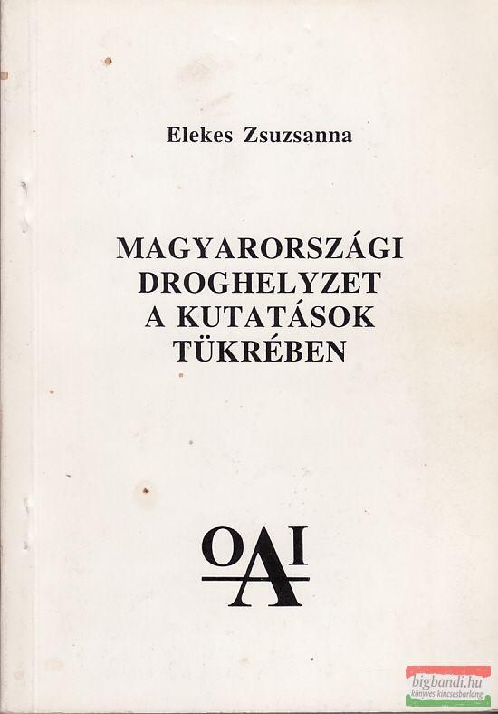 Magyarországi droghelyzet a kutatások tükrében