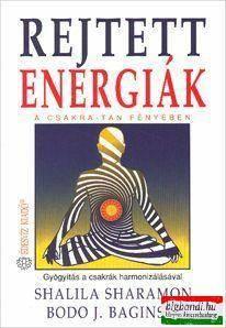 Rejtett energiák - A csakra-tan fényében. - Gyógyítás a csakrák harmonizálásával