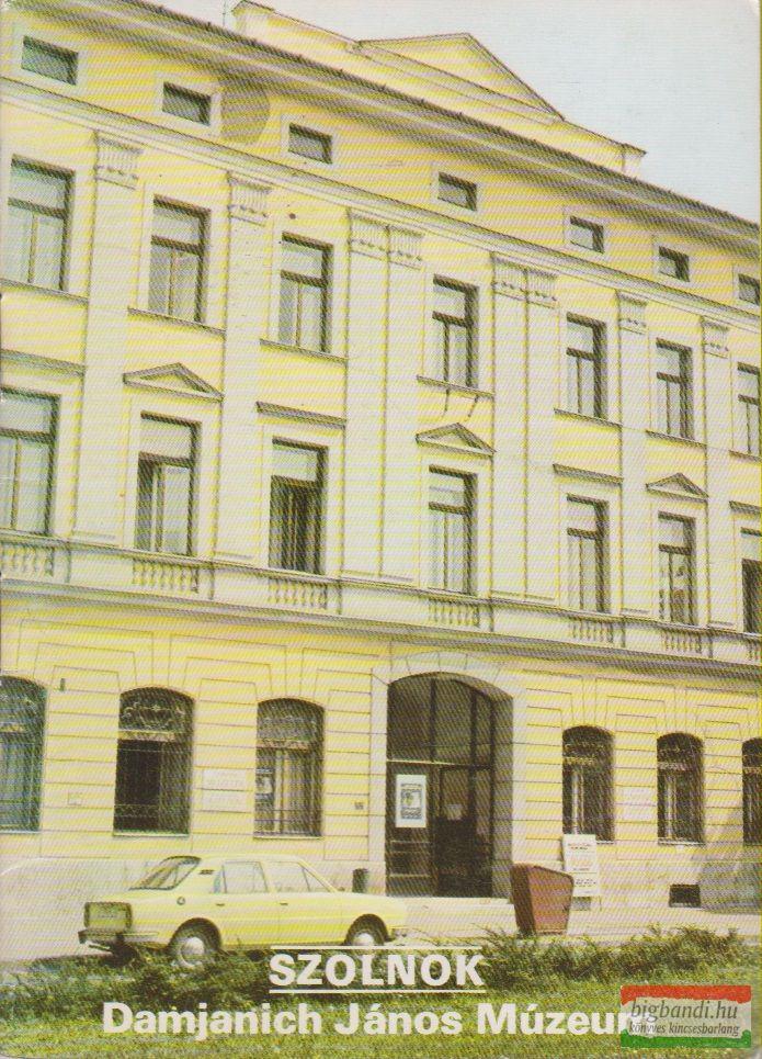 Rappai Zsuzsa szerk. - Szolnok - Damjanich János Múzeum