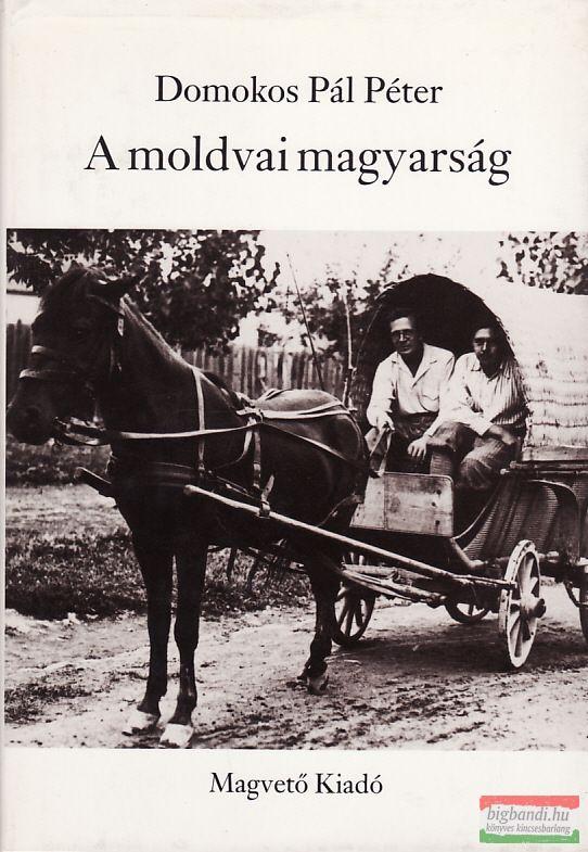 Domokos Pál Péter - A moldvai magyarság
