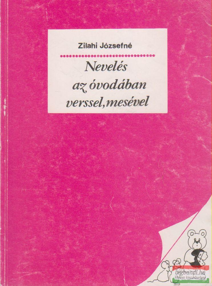Zilahi Józsefné - Nevelés az óvodában verssel, mesével