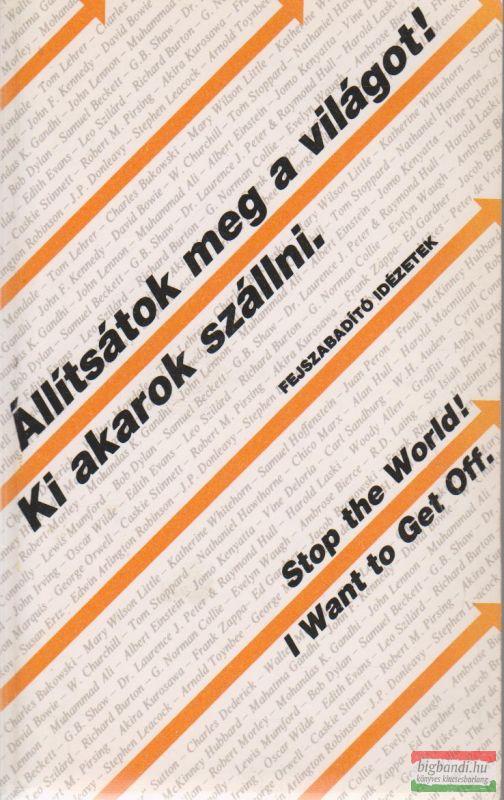 Állítsátok meg a világot! Ki akarok szállni!