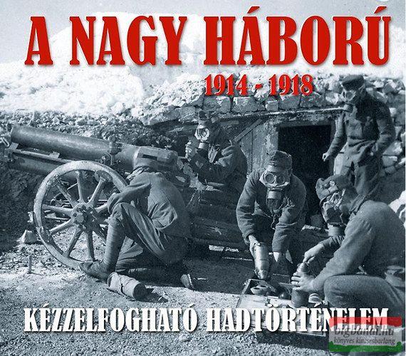 Sallay Gergely - A nagy háború 1914-1918 - Kézzelfogható hadtörténelem