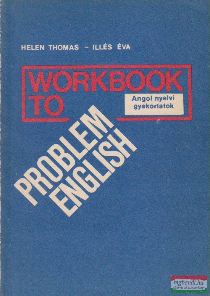 Helen Thomas, Illés Éva - Workbook to Problem English - Angol nyelvi gyakorlatok