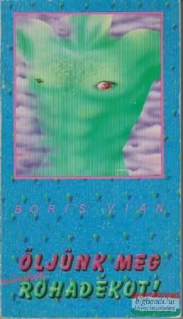 Boris Vian - Öljünk meg minden rohadékot!