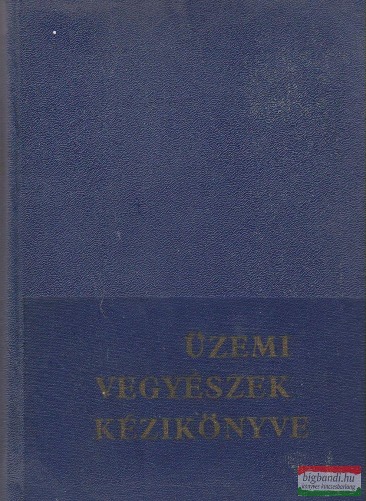 Szekeres Gábor szerk. - Üzemi vegyészek kézikönyve