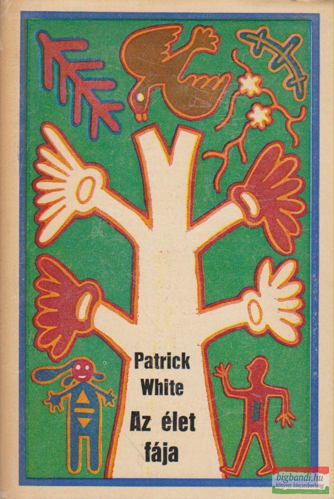 Patrick White - Az élet fája