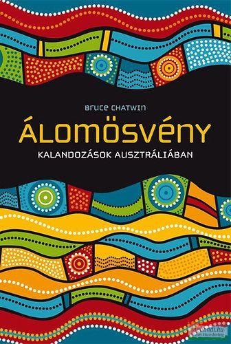 Bruce Chatwin - Álomösvény - Kalandozások Ausztráliában