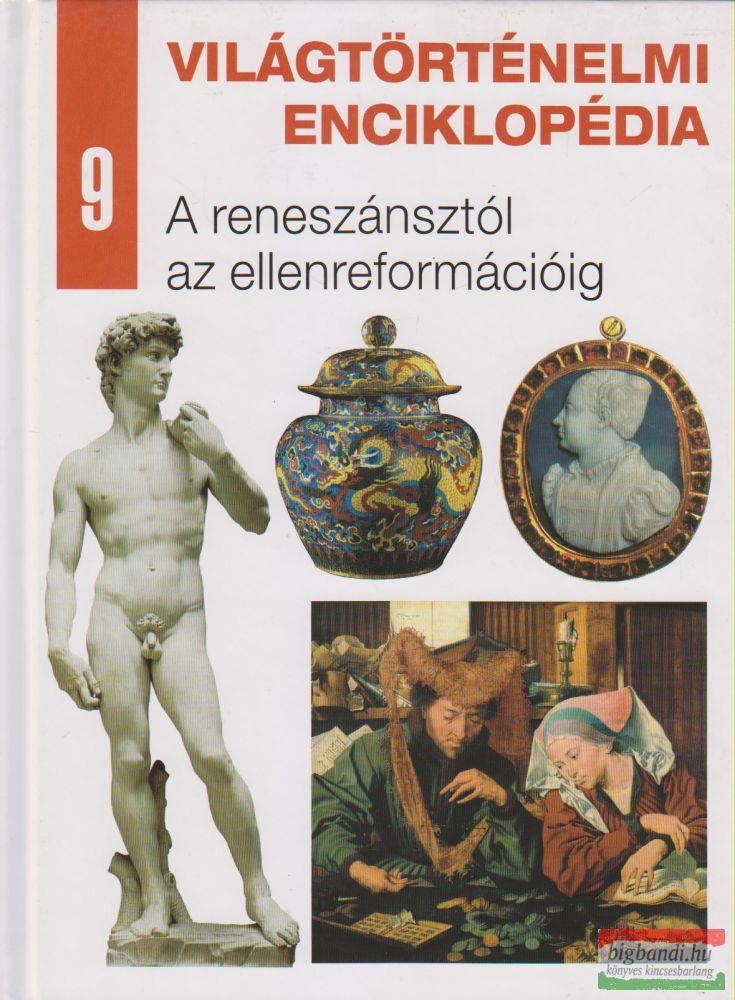 Világtörténelmi enciklopédia 9. - A reneszánsztól az ellenreformációig