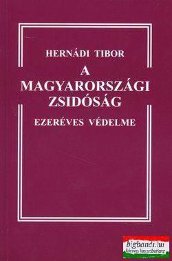 Hernádi Tibor - A magyarországi zsidóság ezeréves védelme