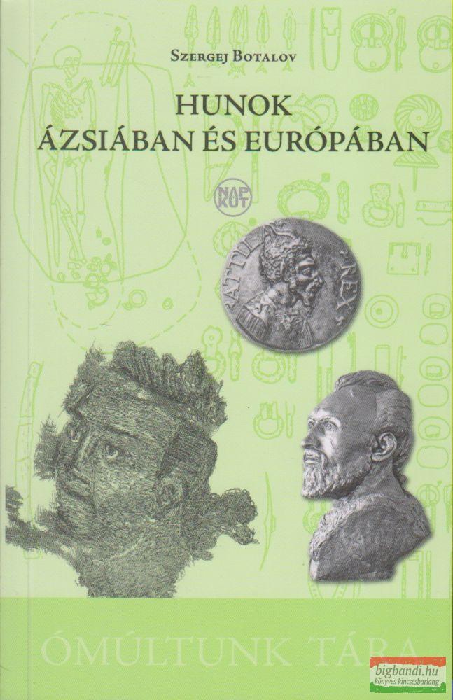 Hunok Ázsiában és Európában - A hun-szarmata etnokulturális keveredés régészeti-történeti problematikája