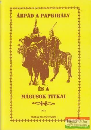 Árpád a papkirály és a mágusok titkai