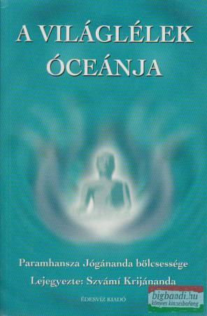 A világlélek óceánja -Paramhansza Jógánanda bölcsessége