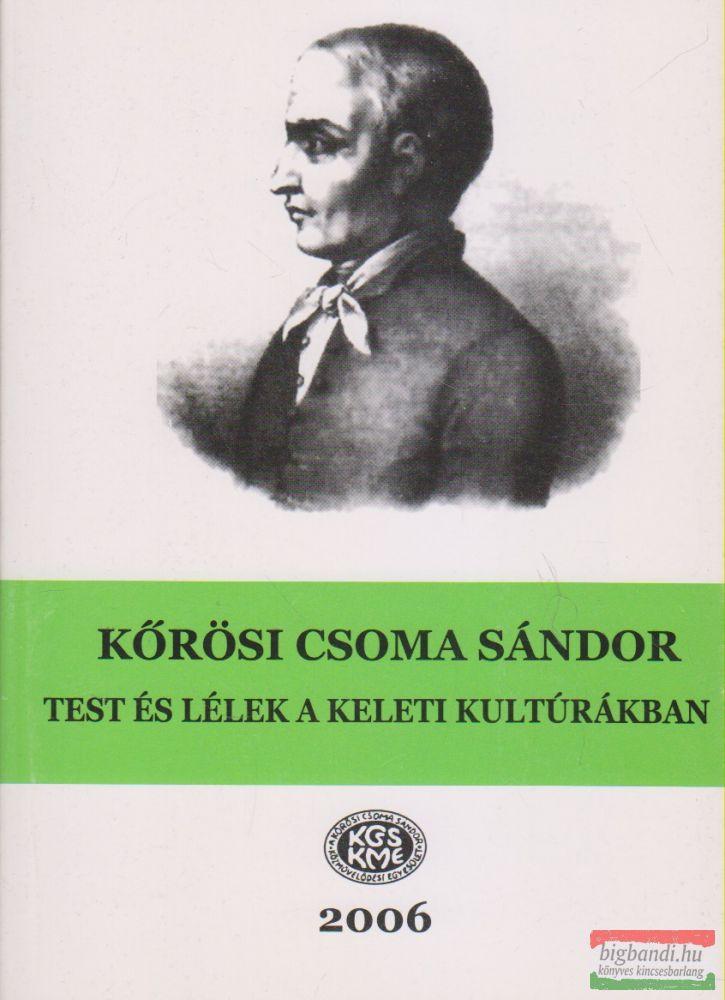 Kőrösi Csoma Sándor - Test és lélek a keleti kultúrákban