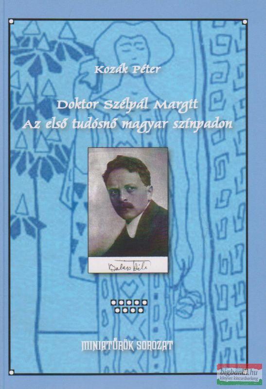 Doktor Szélpál Margit - Az első tudósnő magyar színpadon