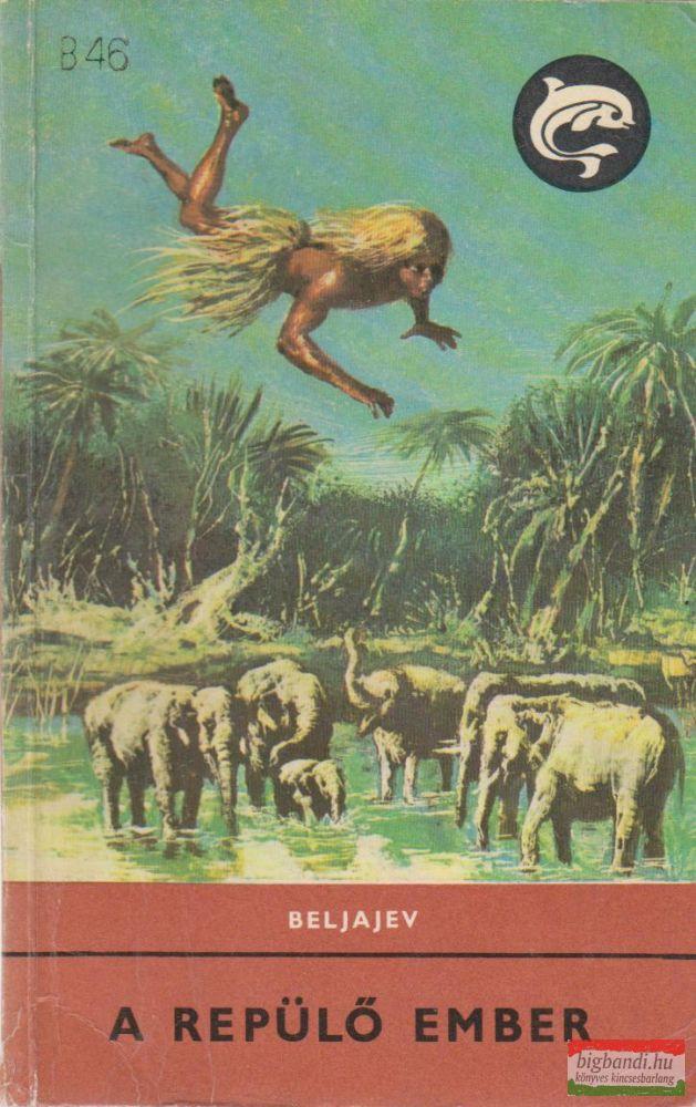 Alekszandr Beljajev - A repülő ember (delfin könyvek)