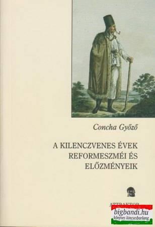 A kilenczvenes évek reformeszméi és előzményeik
