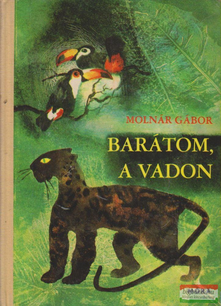 Molnár Gábor - Barátom, a vadon