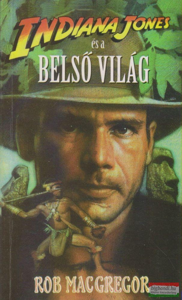 Rob MacGregor - Indiana Jones és a belső világ