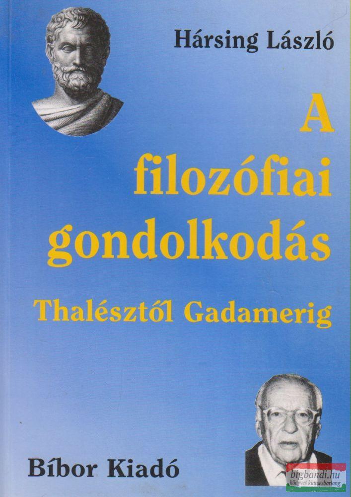 Hársing László - A filozófiai gondolkodás Thalésztől Gadamerig