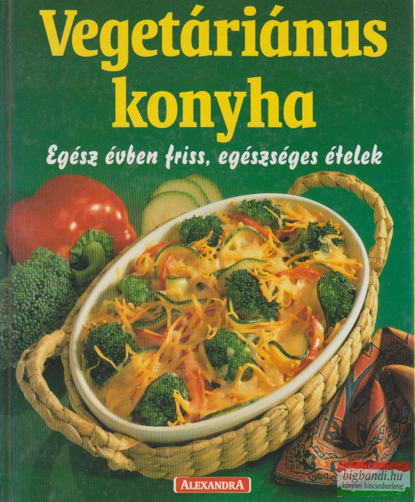 Vegetáriánus konyha - Egész évben friss, egészséges ételek