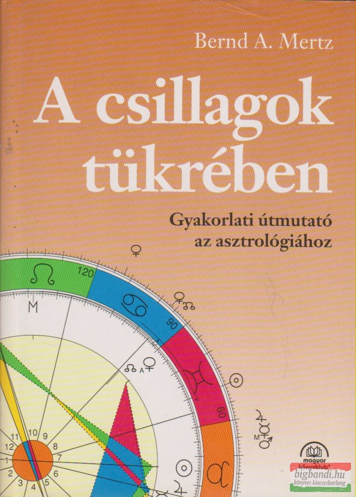 A csillagok tükrében - Gyakorlati útmutató az asztrológiához