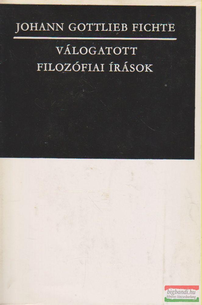 Johann Gottlieb Fichte - Válogatott filozófiai írások