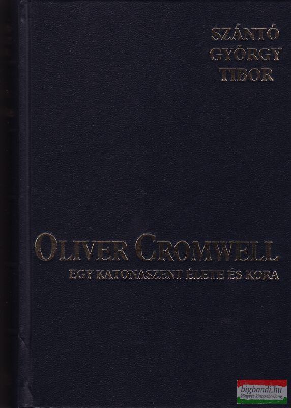 Oliver Cromwell - Egy katonaszent élete és kora