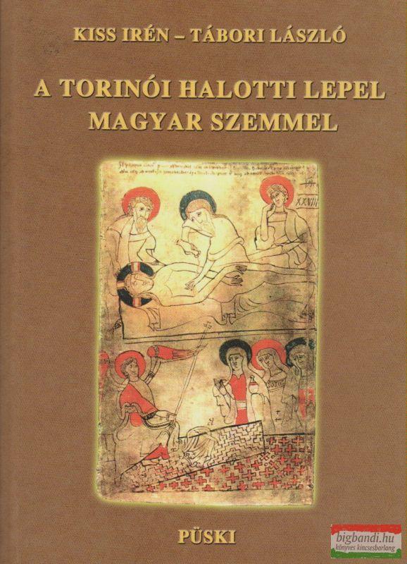 A Torinói Halotti Lepel magyar szemmel