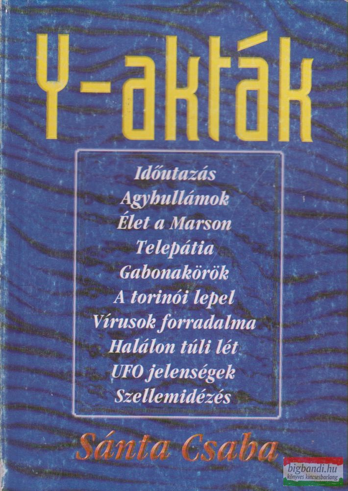 Y-akták - Filozófiai és határtudományos gondolatrajzok az ezredforduló felé - Harmadik szem kiskönyvtár II.