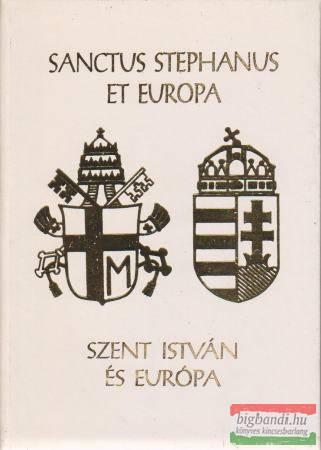 Sanctus Stephanus et Europa - Szent István és Európa / Saint Étienne l´Europe