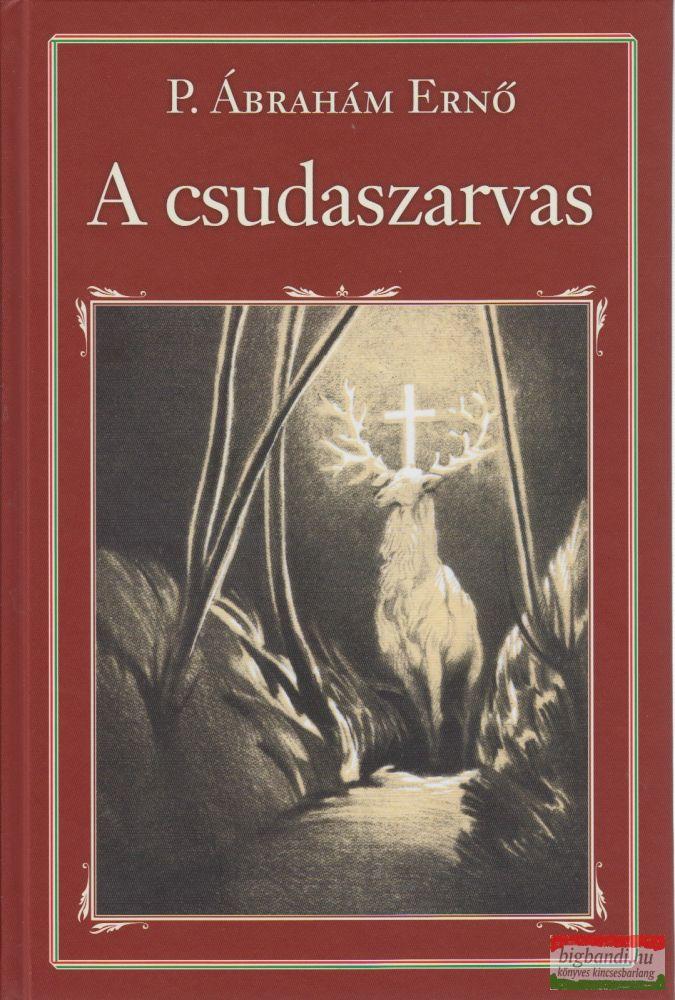 P. Ábrahám Ernő - A csudaszarvas