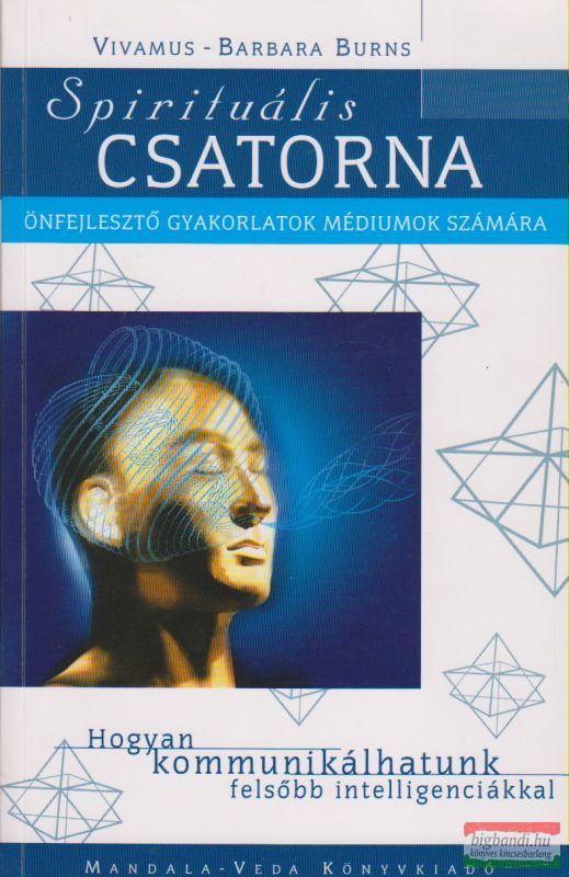 Spirituális csatorna - Önfejlesztő gyakorlatok médiumok számára - Hogyan kommunikálhatunk felsőbb intelligenciákkal?