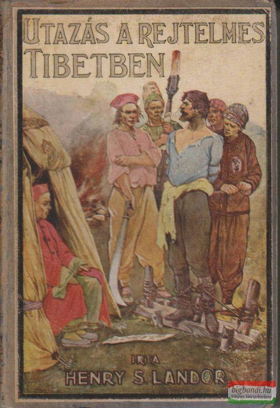 Henry S. Landor - Utazás a rejtelmes Tibetben
