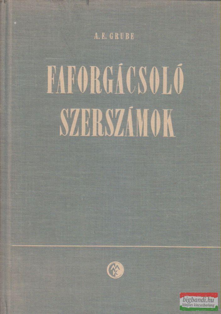 A. E. Grube - Faforgácsoló szerszámok