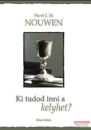 Henri Nouwen - Ki tudod inni a kelyhet?