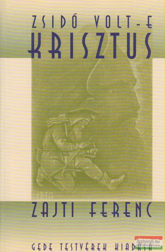 Zajti Ferenc - Zsidó volt-e Krisztus?