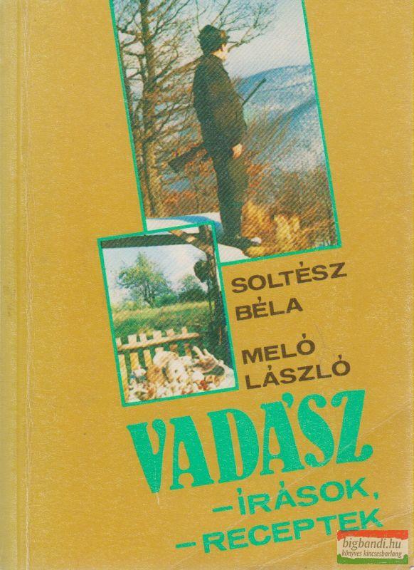 Soltész Béla-Meló László - Vadászírások, vadászreceptek