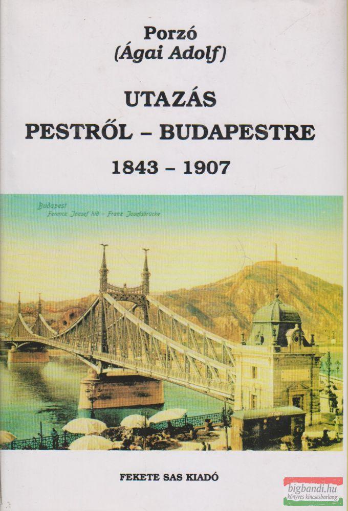 Utazás Pestről-Budapestre 1843-1907