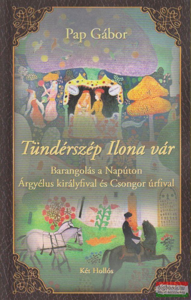 Tündérszép Ilona vár - Barangolás a Napúton Árgyélus királyfival és Csongor úrfival