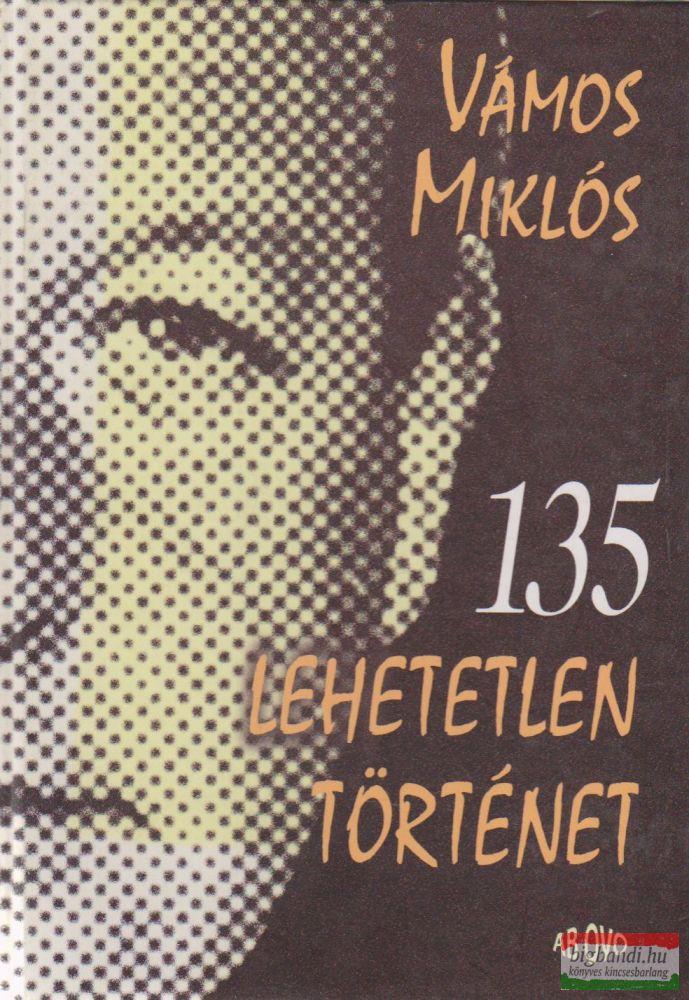 Vámos Miklós - 135 lehetetlen történet