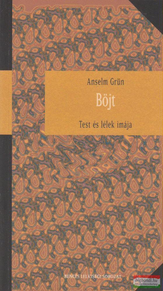 Anselm Grün - Böjt - Test és lélek imája