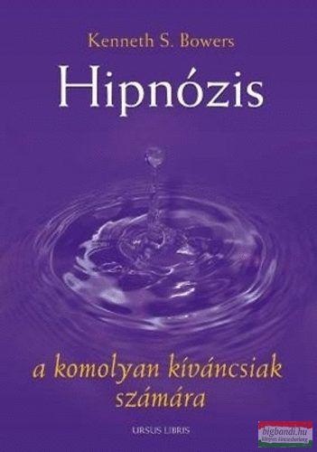 Kenneth S. Bowers - Hipnózis a komolyan kiváncsiak számára
