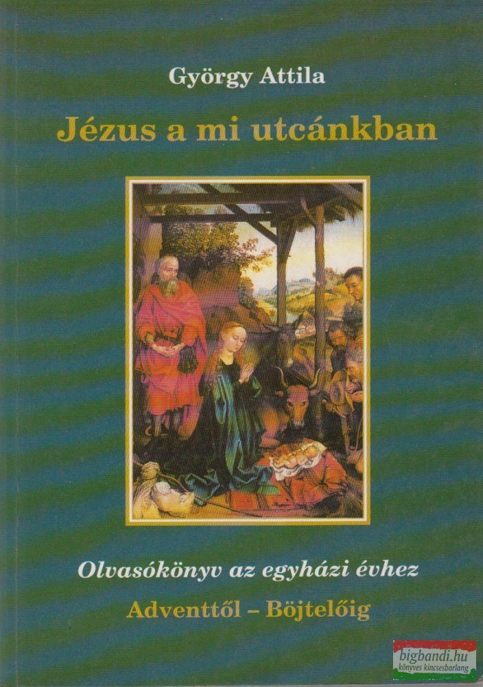 Jézus a mi utcánkban - Olvasókönyv az egyházi évhez