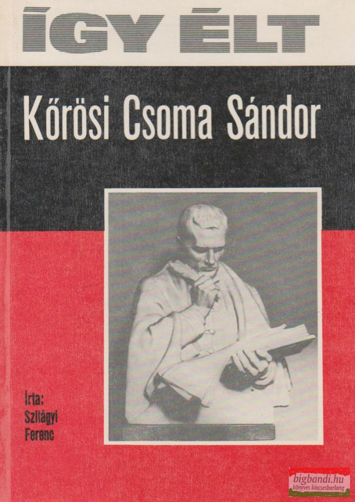 Így élt Kőrösi Csoma Sándor