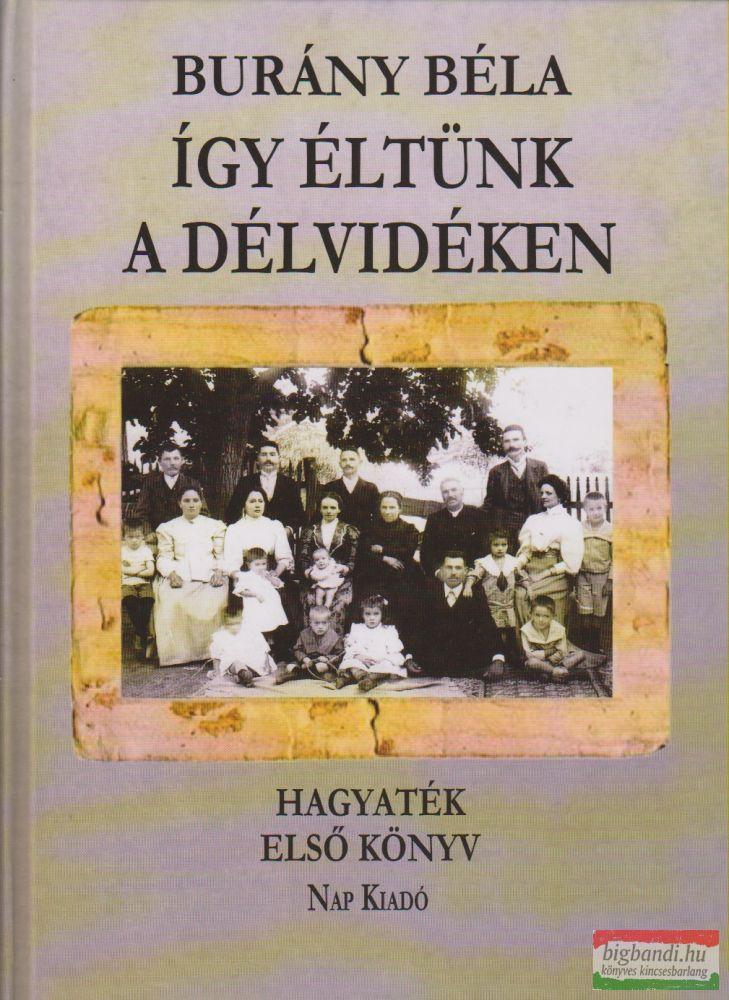 Burány Béla - Így éltünk a Délvidéken - Hagyaték - Első könyv