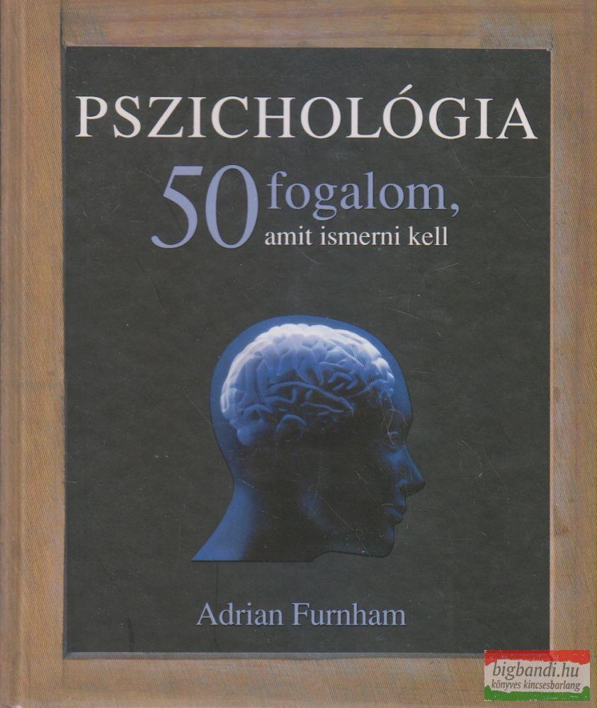 Adrian Furnham - Pszichológia - 50 fogalom, amit ismerni kell